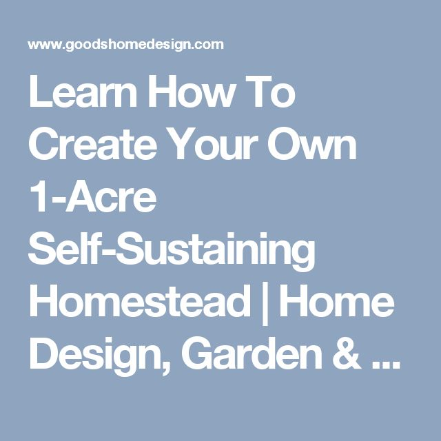 Luxury Learn How To Create Your Own Acre Self Sustaining Homestead Home Design