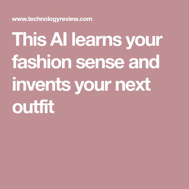 This AI learns your fashion sense and invents your next outfit