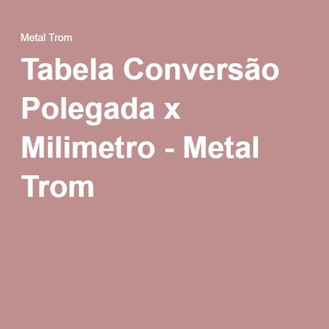 Tabela Conversão Polegada x Milimetro - Metal Trom