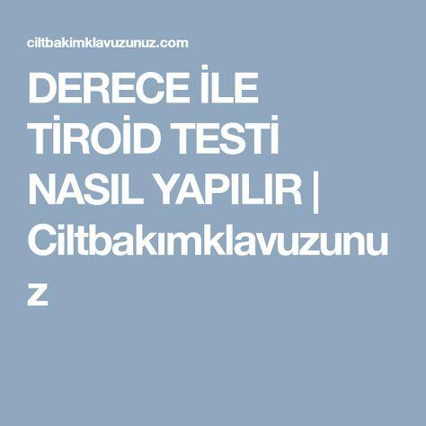 DERECE İLE TİROİD TESTİ NASIL YAPILIR   Ciltbakımklavuzunuz