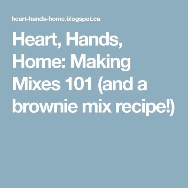 Heart, Hands, Home: Making Mixes 101 (and a brownie mix recipe!)