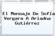 http://tecnoautos.com/wp-content/uploads/imagenes/tendencias/thumbs/el-mensaje-de-sofia-vergara-a-ariadna-gutierrez.jpg Sofia Vergara. El mensaje de Sofía Vergara a Ariadna Gutiérrez, Enlaces, Imágenes, Videos y Tweets - http://tecnoautos.com/actualidad/sofia-vergara-el-mensaje-de-sofia-vergara-a-ariadna-gutierrez/