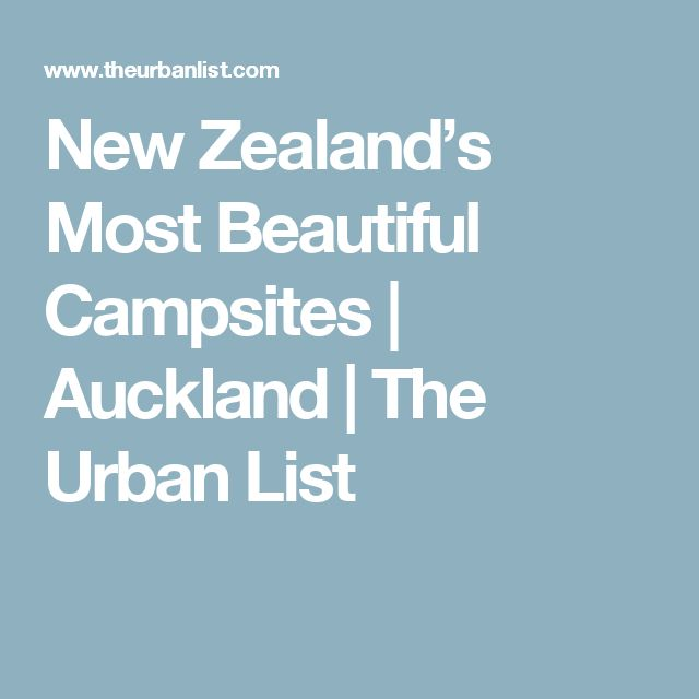 New Zealand's Most Beautiful Campsites | Auckland | The Urban List