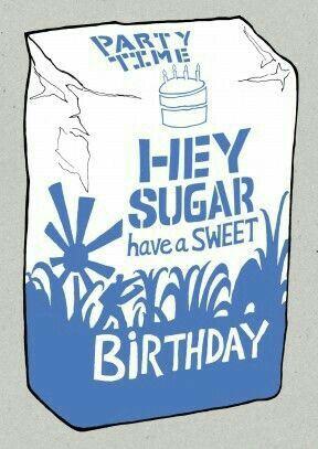 ♡☆ Hey Sugar, have a Sweet Birthday! ☆♡