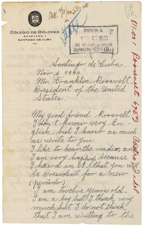 This letter from 12-year-old Fidel Castro congratulates President Roosevelt on his re-election and asks the president to send him a ten-dollar bill. Presidents receive hundreds of thousands of letters every year from children and adults.  Letter from Fidel Castro to President Franklin D. Roosevelt, 11/06/1940   Item from Records of the Foreign Service Posts of the Department of State. (03/05/1923 - 01/1961)