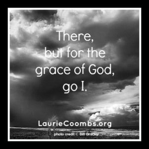 Judge Not. There But for the Grace of God Go I. This proverb is an expression of humility; in using it, a speaker acknowledges that outside factors (such as grace, luck, genes, or environment) have played a role in his success in life.