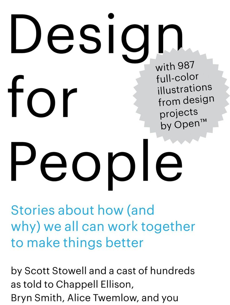 Design for People: Stories About How (and Why) We All Can Work Together to Make Things Better: Scott Stowell, Chappell Ellison, Bryn Smith, Alice Twemlow: 9781938922855: Amazon.com: Books