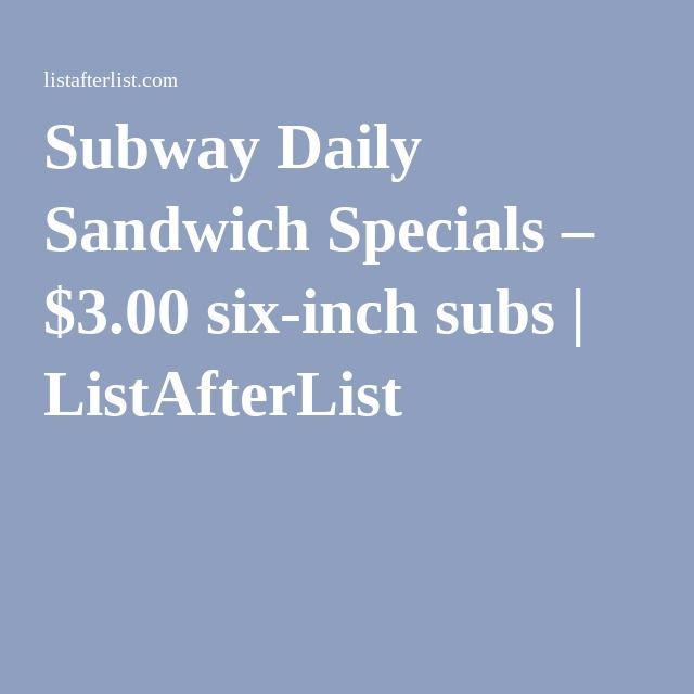 Subway Daily Sandwich Specials – $3.00 six-inch subs | ListAfterList