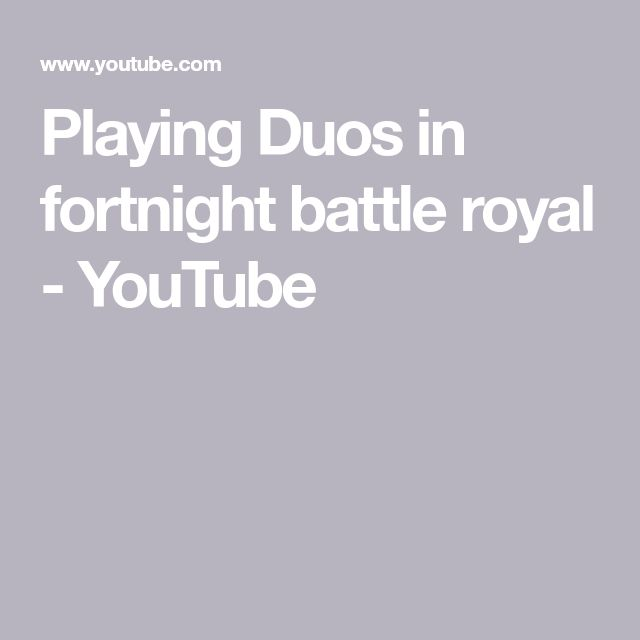 Playing Duos in fortnight battle royal - YouTube