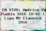 http://tecnoautos.com/wp-content/uploads/imagenes/tendencias/thumbs/en-vivo-america-vs-puebla-2016-00-liga-mx-clausura-2016.jpg America Vs Puebla 2016. EN VIVO: América vs Puebla 2016 (0-0) | Liga MX Clausura 2016, Enlaces, Imágenes, Videos y Tweets - http://tecnoautos.com/actualidad/america-vs-puebla-2016-en-vivo-america-vs-puebla-2016-00-liga-mx-clausura-2016/