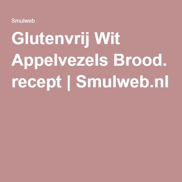 Glutenvrij Wit Appelvezels Brood. recept | Smulweb.nl