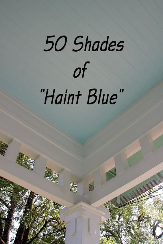 50 Shades of Haint Blue - a helpful round-up list of 'Haint Blue' (or, 'Dirt Dauber Blue') paint colors from various sources to select from for your home's porch ceiling