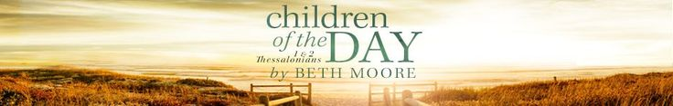 Children of the Day, by Beth Moore - hope to start this study soon