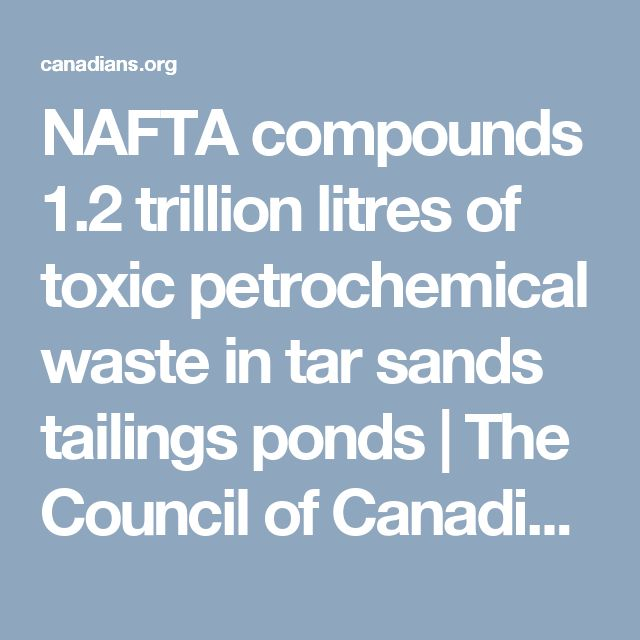 NAFTA compounds 1.2 trillion litres of toxic petrochemical waste in tar sands tailings ponds | The Council of Canadians