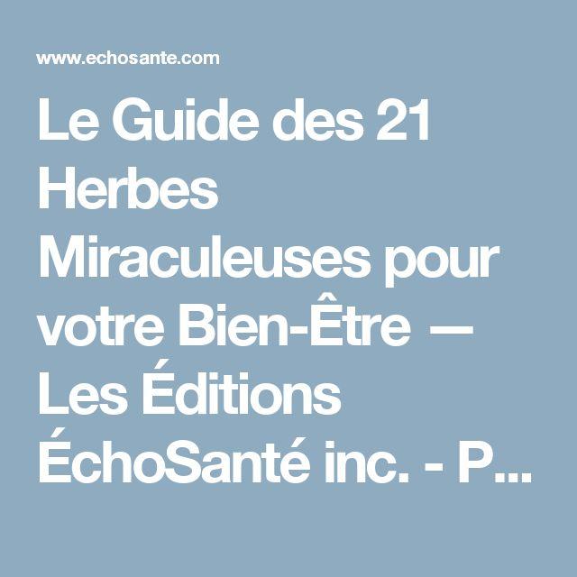 Le Guide des 21 Herbes Miraculeuses pour votre Bien-Être — Les Éditions ÉchoSanté inc. - Présentations