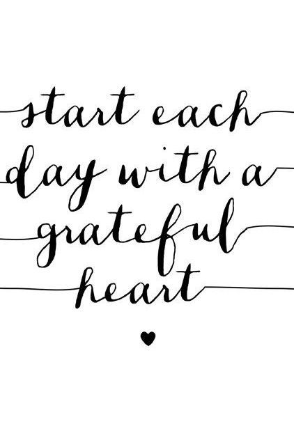 """Start each day with a grateful heart!"""