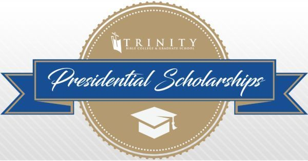 Trinity Bible College and Graduate School Presidential Scholarship