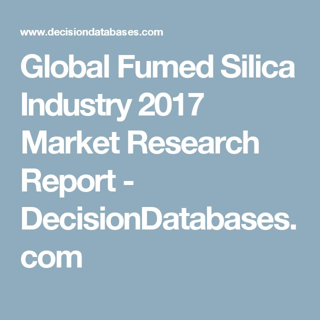 Global Fumed Silica Industry 2017 Market Research Report - DecisionDatabases.com