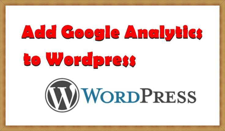 How to Add Google Analytics to Wordpress – Step by Step Tutorial