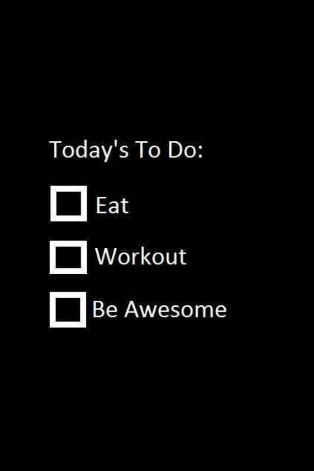To do: #Eat - #Workout - Be Awesome. Skinny Ms. Tumblr. #eat #healthy #fitness #workout