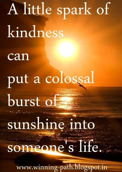 a little spark of kindness can put a colossal burst of sunshine into someone's life. treat others well.