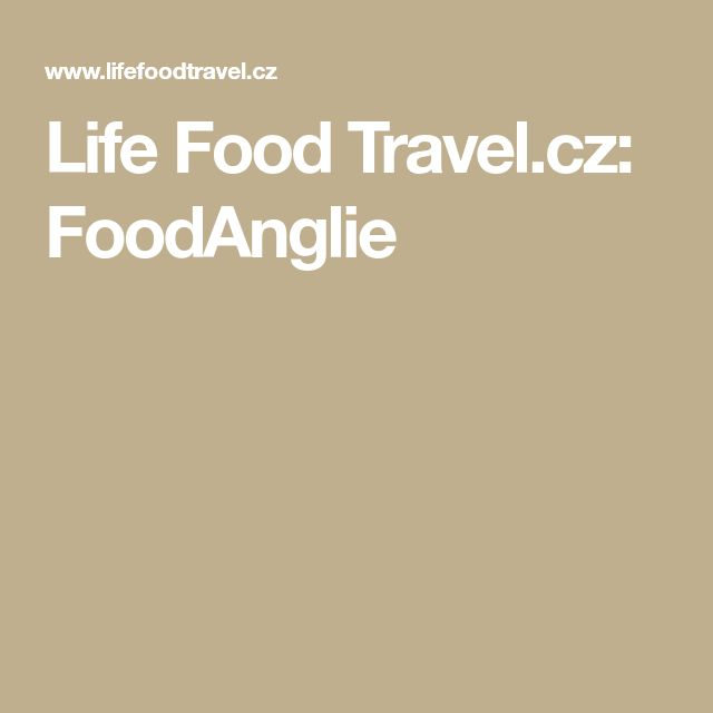 Life Food Travel.cz: FoodAnglie