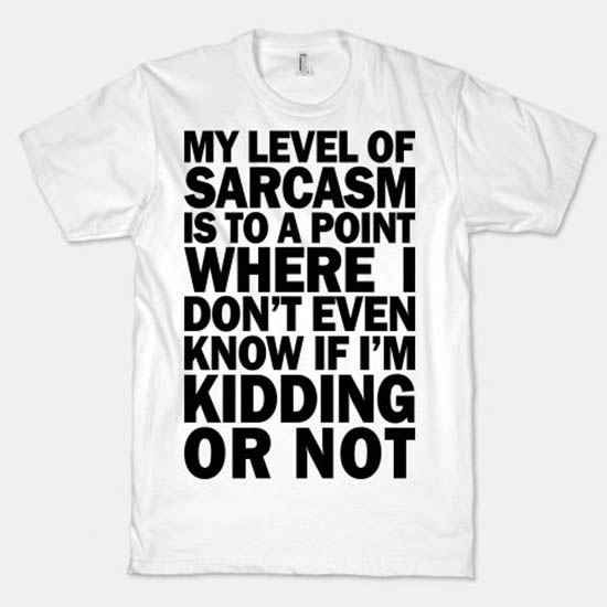 This fancy t-shirt . | 23 Wonderfully Sarcastic Products That Are Just Brilliant