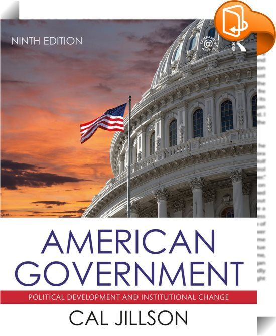 American Government    :  How politics in America works today, how it got that way, and how it's likely to change through reform—these are the themes that pervade every chapter of Cal Jillson's highly lauded American Government: Political Development and Institutional Change. America's past is present in all aspects of the contemporary political system. Jillson uses political development and the dynamics of change as a thematic tool to help students understand how politics works now—an...