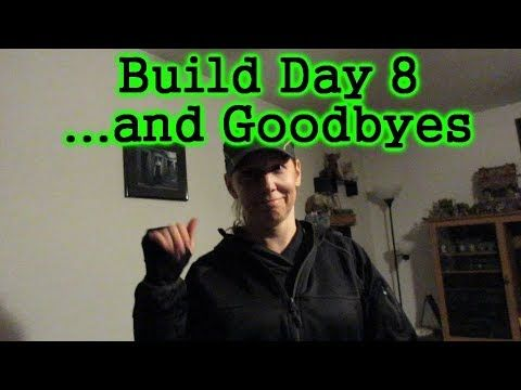 Build Day 8 ...and Goodbyes. [Day 2541 - 10.15.17]