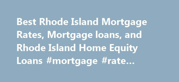 Best Rhode Island Mortgage Rates, Mortgage loans, and Rhode Island Home Equity Loans #mortgage #rate #charts http://money.remmont.com/best-rhode-island-mortgage-rates-mortgage-loans-and-rhode-island-home-equity-loans-mortgage-rate-charts/  #mortgage rates ri # Rhode Island Mortgage Rates About Mortgage Rates in Rhode Island Mortgage deals in a Rhode Island can be found whether you are looking to for a place in Providence or Newport or one of the many small towns that dot the state. If you…