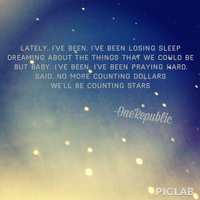 """*lyrics from One Republic song-""""Counting Stars""""*"""