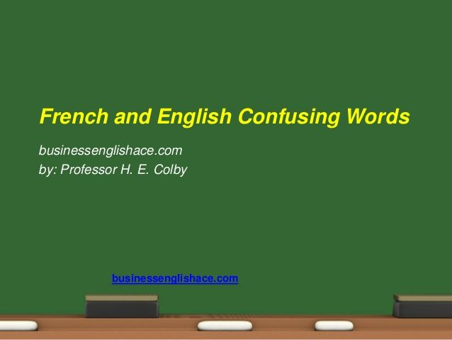 French English Confusing Words - Faux Amis by Hilda E. Colby via slideshare www.businessenglishace.com