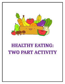 A two part activity that allows students to demonstrate their understanding of the food groups and how to eat balanced meals. Students will work in small groups for the first activity and then independently for the second activity - which is available for assessment.
