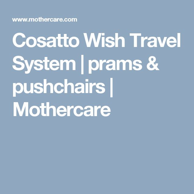Cosatto Wish Travel System | prams & pushchairs | Mothercare