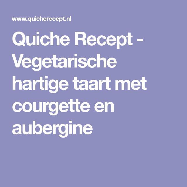 Quiche Recept - Vegetarische hartige taart met courgette en aubergine