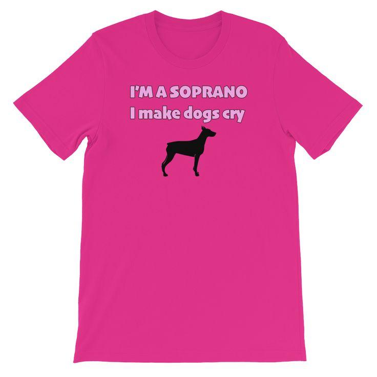 I'm a Soprano, I Make Dogs Cry Unisex T-Shirt