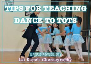 TIPS FOR TEACHING DANCE TO TOTS - Best Article for teaching little kids. Soooo Helpful! ~By Lai Rupe's Choreography
