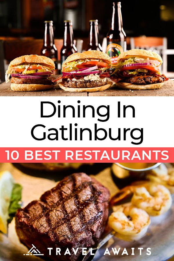 Dining In Gatlinburg The 10 Best Restaurants To Try Smokey Mountains Vacation Gatlinburg Tennessee Vacation Gatlinburg Restaurants