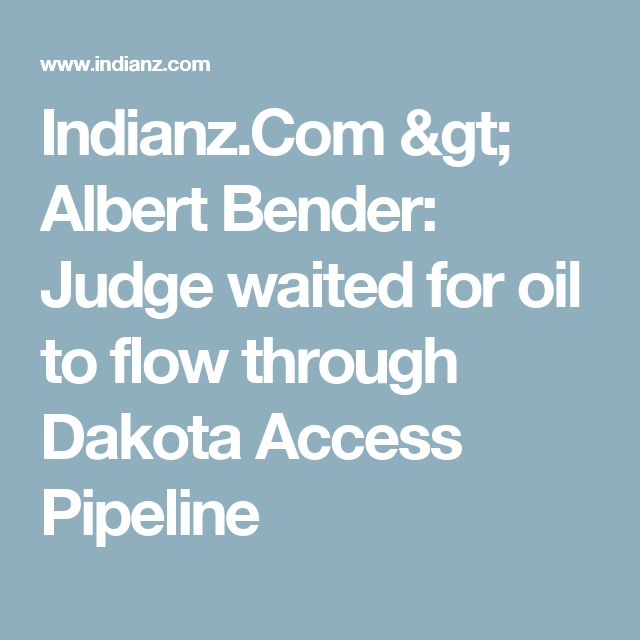 Indianz.Com > Albert Bender: Judge waited for oil to flow through Dakota Access Pipeline