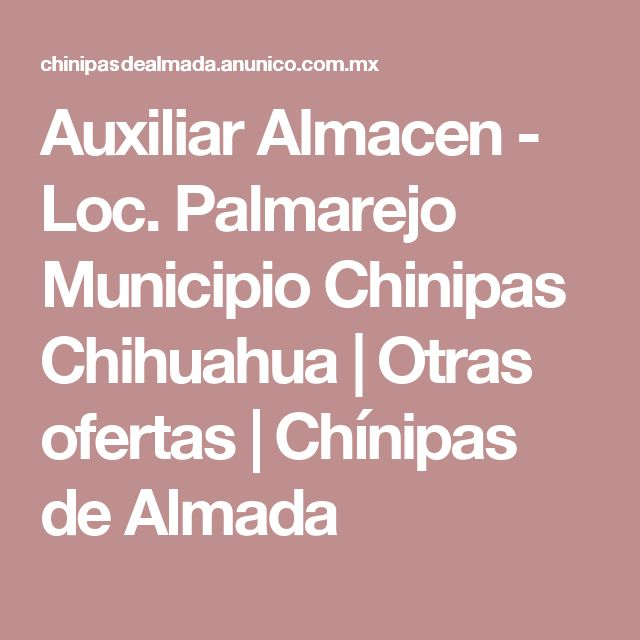 Auxiliar Almacen - Loc. Palmarejo Municipio Chinipas Chihuahua | Otras ofertas | Chínipas de Almada