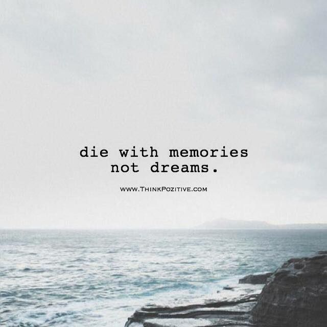positive quotes die memories not dreams via thinkpozitive