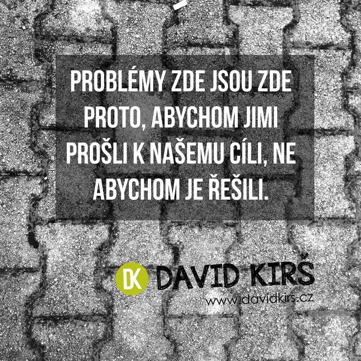Problémy zde jsou zde proto, abychom jimi prošli k našemu cíli, ne abychom je řešili.