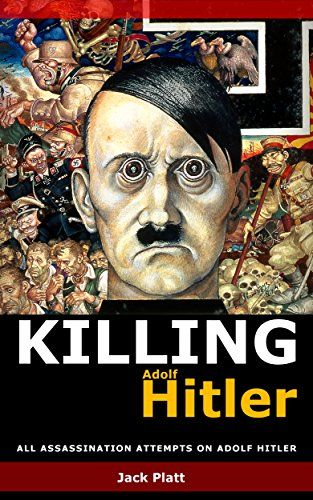 Killing Adolf Hitler: All assassination attempts on Adolf Hitler by Jack Platt http://www.amazon.co.uk/dp/B01BMY1RMM/ref=cm_sw_r_pi_dp_Ql2Xwb09VDJ55