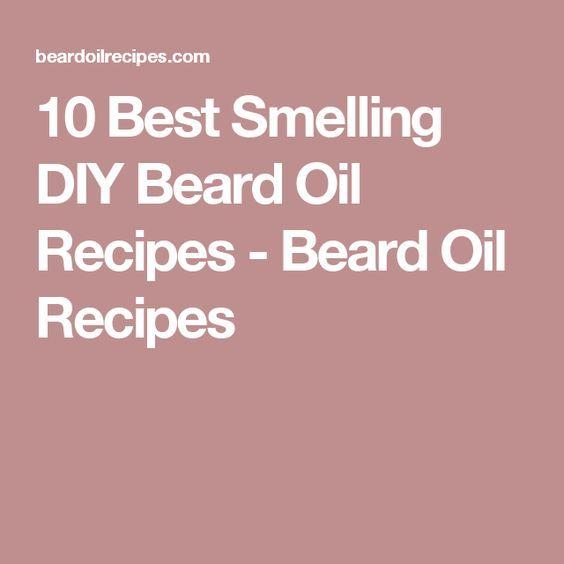 10 Best Smelling DIY Beard Oil Recipes - Beard Oil Recipes