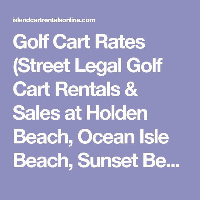 Golf Cart Rates (Street Legal Golf Cart Rentals & Sales at Holden Beach, Ocean Isle Beach, Sunset Beach, Oak Island, Carolina Beach, Wrightsville Beach, New Hanover and Brunswick County, NC)