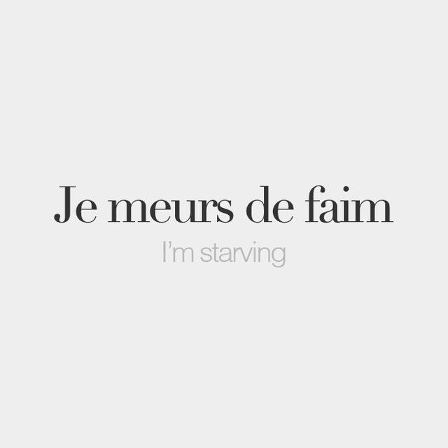 Je meurs de faim (literally: I'm dying of hunger) | I'm starving | /ʒə mœʁ də fɛ̃/