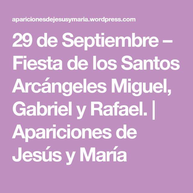 29 de Septiembre – Fiesta de los Santos Arcángeles Miguel, Gabriel y Rafael. | Apariciones de Jesús y María