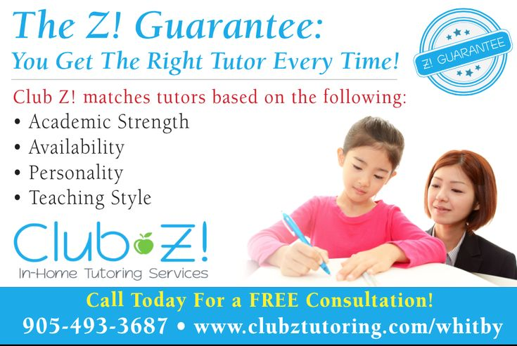 For 20 years, Club Z! has had the privilege of providing high quality in-home tutoring and test prep services to nearly 300,000 students.  Our tutors are experts in their subject area(s) and are matched with your student based on his/her academic weaknesses. Many of our tutors are certified teachers, and all possess a college degree and relevant tutoring experience.  Call 905-493-3687 today!