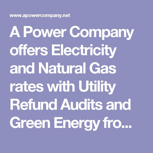 A Power Company offers Electricity and Natural Gas rates with Utility Refund Audits and Green Energy from wind, solar farms for products and services
