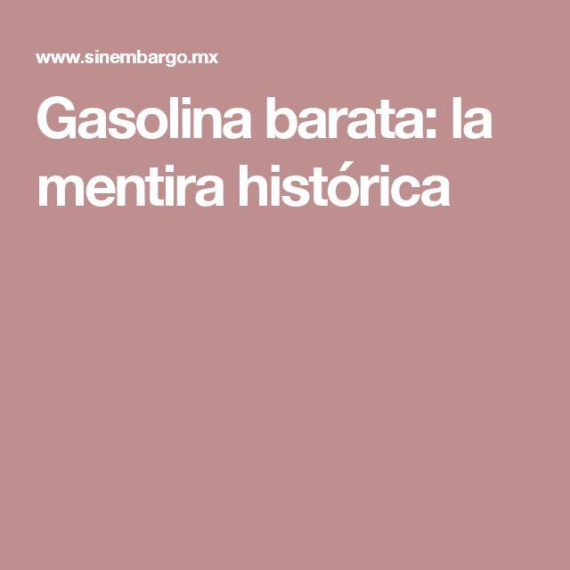 Gasolina barata: la mentira histórica